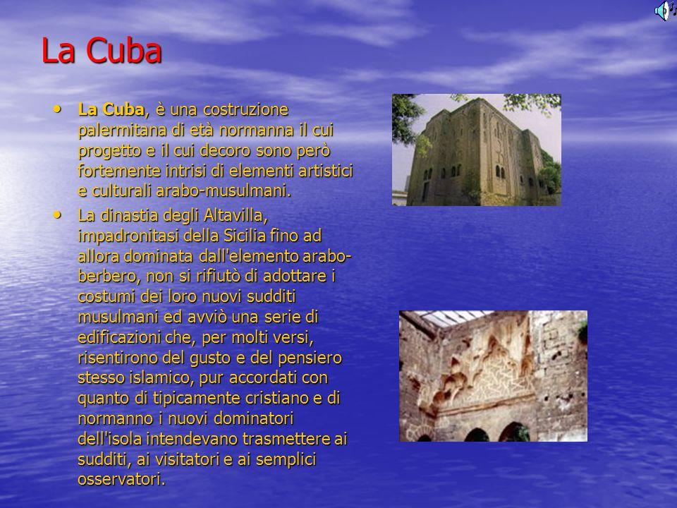 La Cuba La Cuba, è una costruzione palermitana di età normanna il cui progetto e il cui decoro sono però fortemente intrisi di elementi artistici e cu