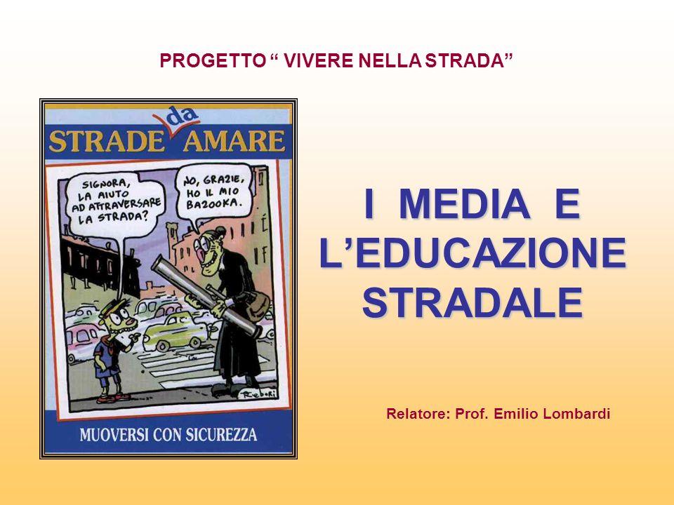I MEDIA E LEDUCAZIONE STRADALE Relatore: Prof. Emilio Lombardi PROGETTO VIVERE NELLA STRADA
