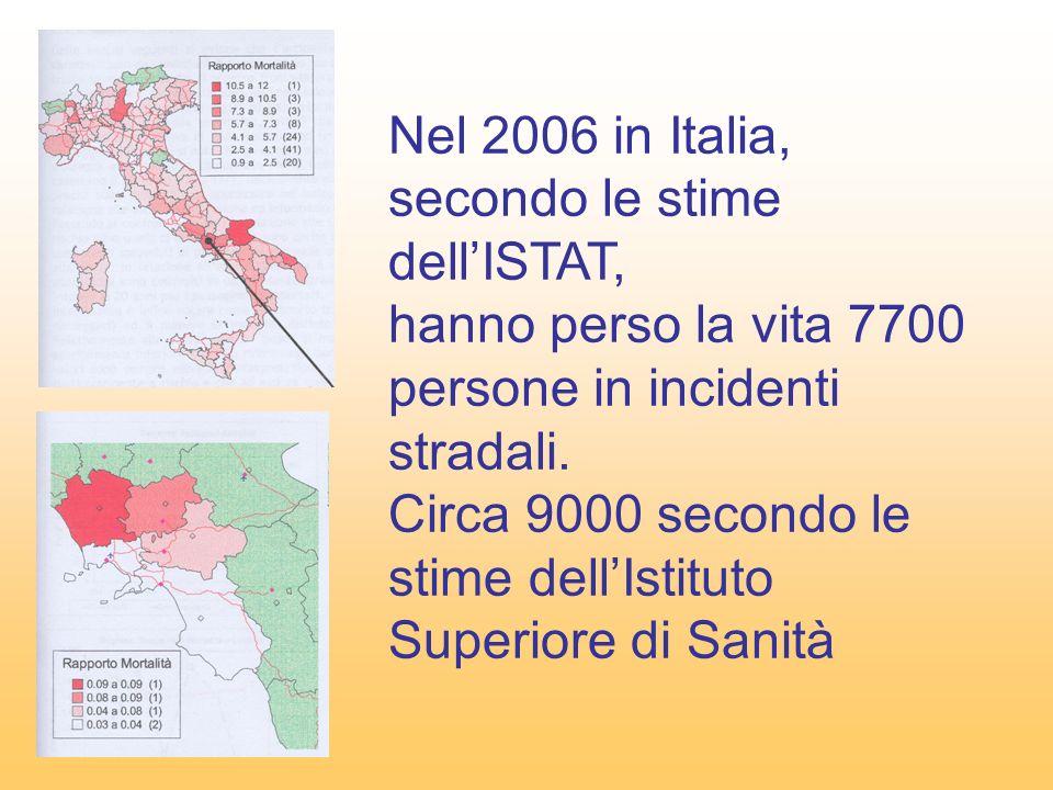 Nel 2006 in Italia, secondo le stime dellISTAT, hanno perso la vita 7700 persone in incidenti stradali. Circa 9000 secondo le stime dellIstituto Super