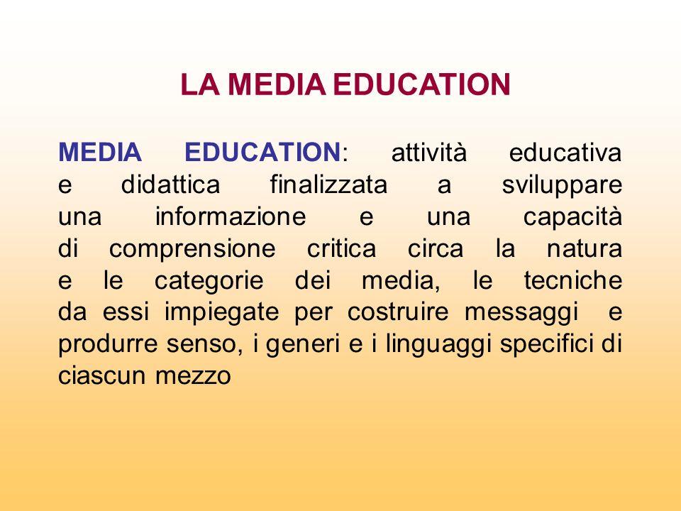 MEDIA EDUCATION: attività educativa e didattica finalizzata a sviluppare una informazione e una capacità di comprensione critica circa la natura e le