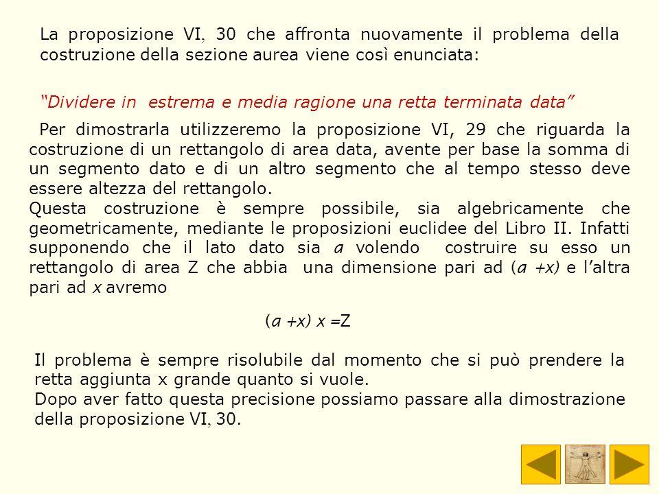 Per dimostrarla utilizzeremo la proposizione VI, 29 che riguarda la costruzione di un rettangolo di area data, avente per base la somma di un segmento
