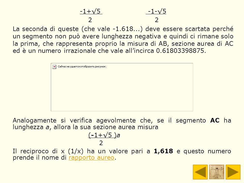 -1+5 -1-5 2 2 La seconda di queste (che vale -1.618...) deve essere scartata perché un segmento non può avere lunghezza negativa e quindi ci rimane so
