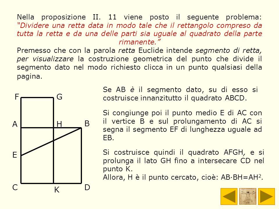 Nella proposizione II. 11 viene posto il seguente problema: Dividere una retta data in modo tale che il rettangolo compreso da tutta la retta e da una