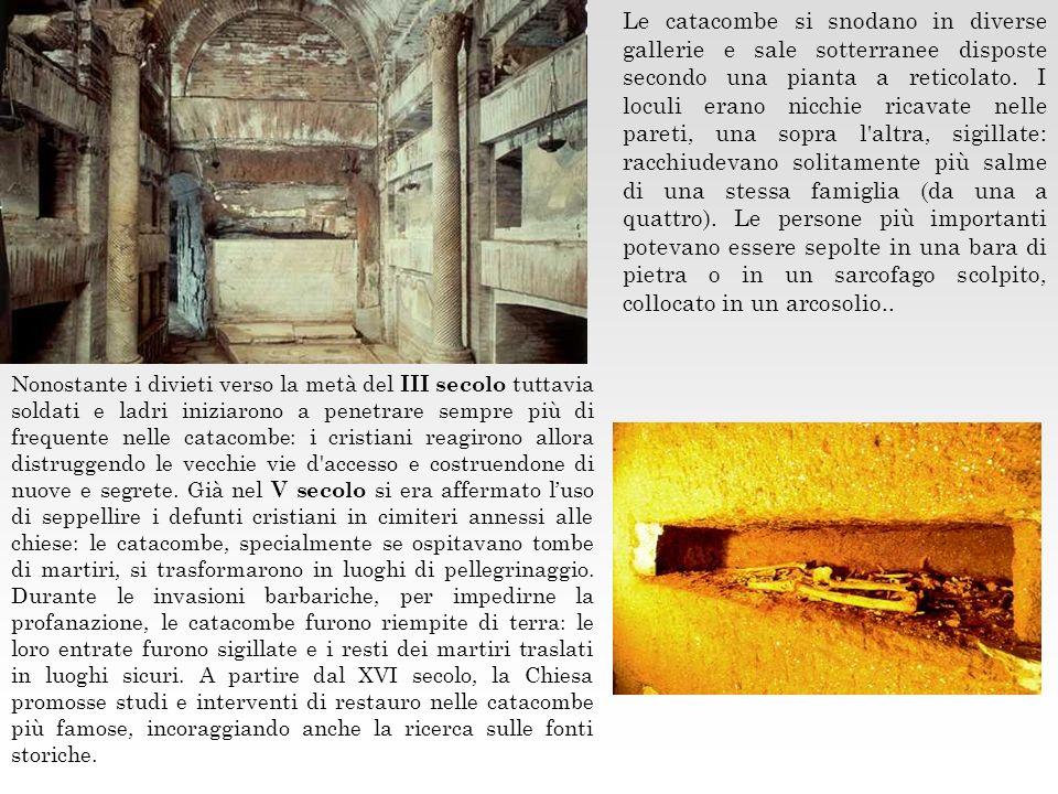 Nonostante i divieti verso la metà del III secolo tuttavia soldati e ladri iniziarono a penetrare sempre più di frequente nelle catacombe: i cristiani
