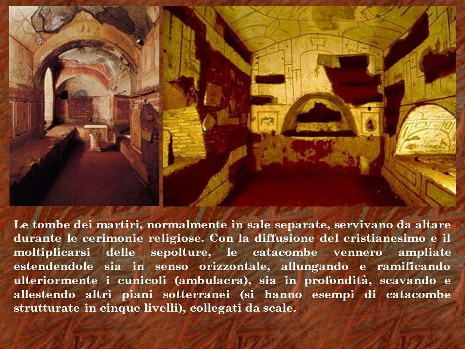 Le tombe dei martiri, normalmente in sale separate, servivano da altare durante le cerimonie religiose. Con la diffusione del cristianesimo e il molti