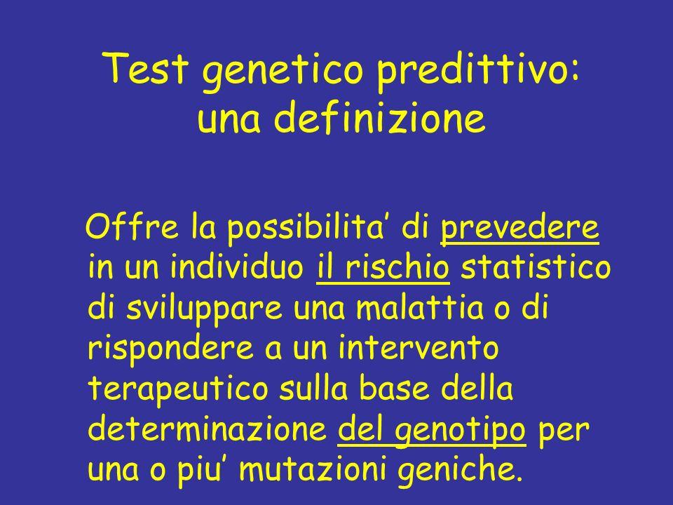 Test genetico predittivo: una definizione Offre la possibilita di prevedere in un individuo il rischio statistico di sviluppare una malattia o di risp