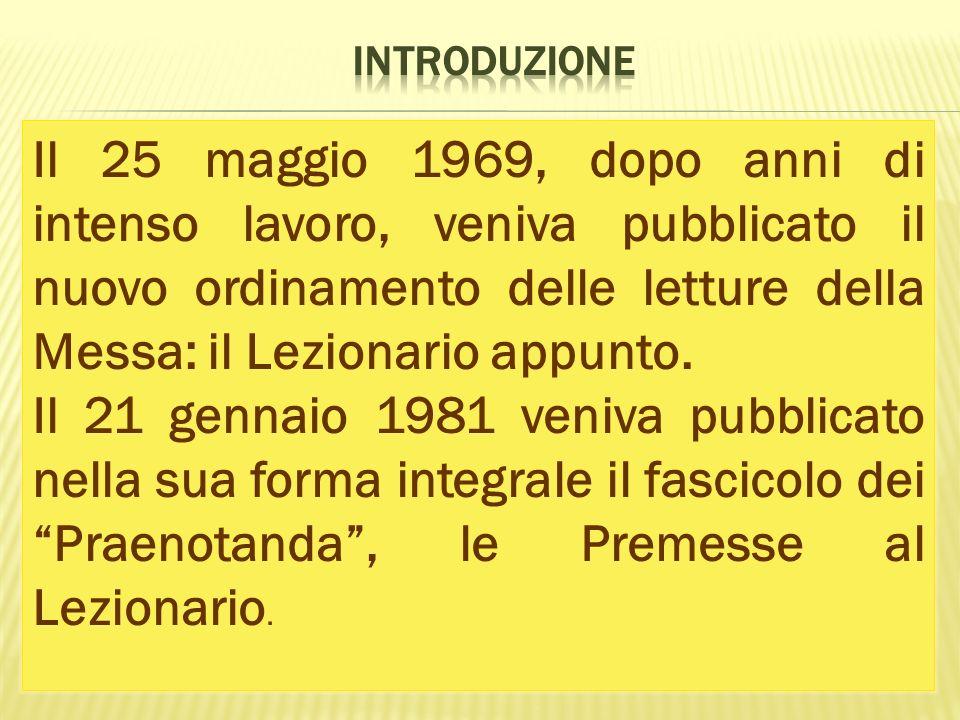 Il 25 maggio 1969, dopo anni di intenso lavoro, veniva pubblicato il nuovo ordinamento delle letture della Messa: il Lezionario appunto. Il 21 gennaio