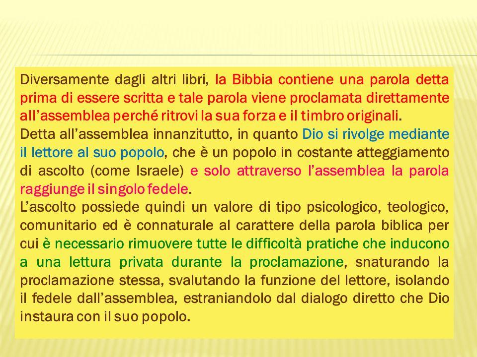 Diversamente dagli altri libri, la Bibbia contiene una parola detta prima di essere scritta e tale parola viene proclamata direttamente allassemblea p
