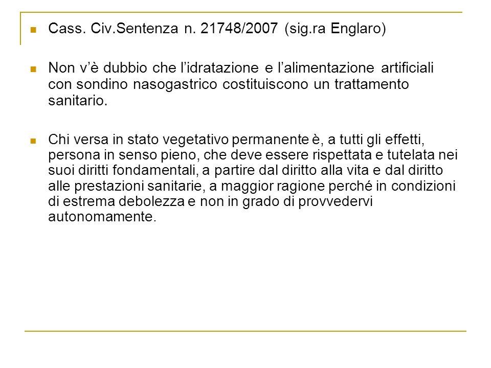 Cass. Civ.Sentenza n. 21748/2007 (sig.ra Englaro) Non vè dubbio che lidratazione e lalimentazione artificiali con sondino nasogastrico costituiscono u