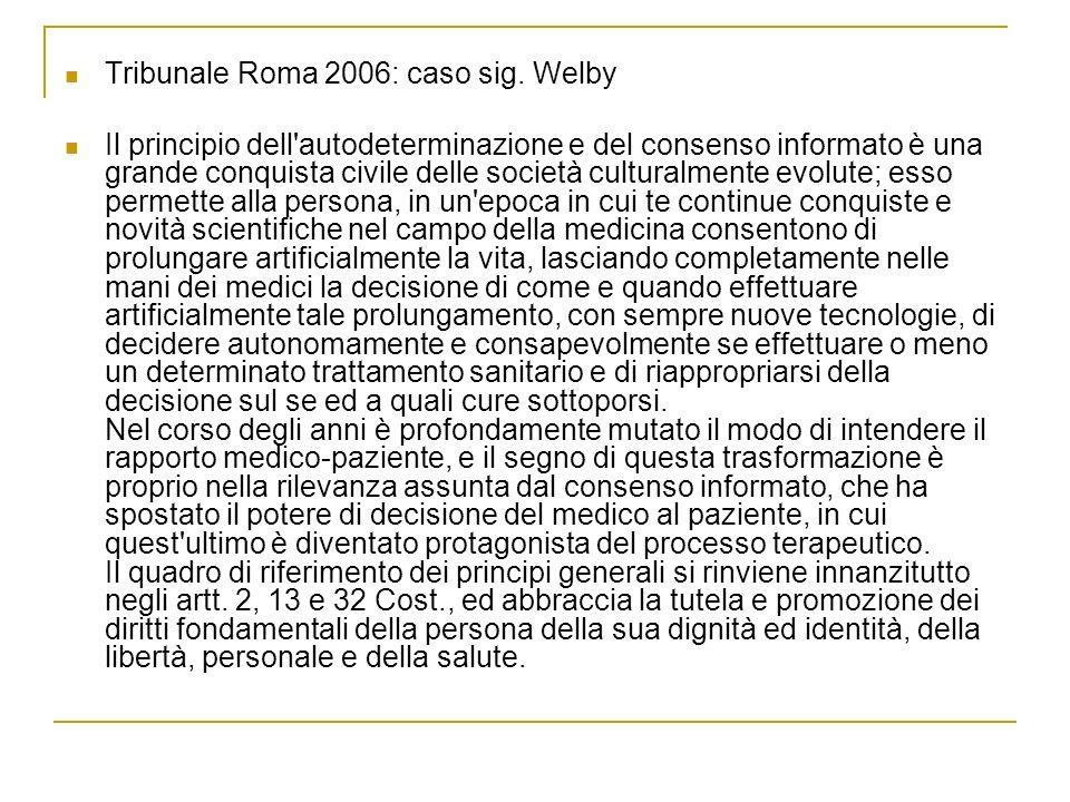 Tribunale Roma 2006: caso sig. Welby Il principio dell'autodeterminazione e del consenso informato è una grande conquista civile delle società cultura