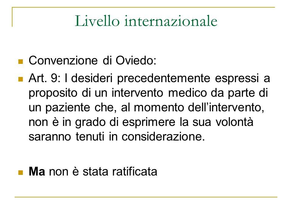 Livello internazionale Convenzione di Oviedo: Art. 9: I desideri precedentemente espressi a proposito di un intervento medico da parte di un paziente