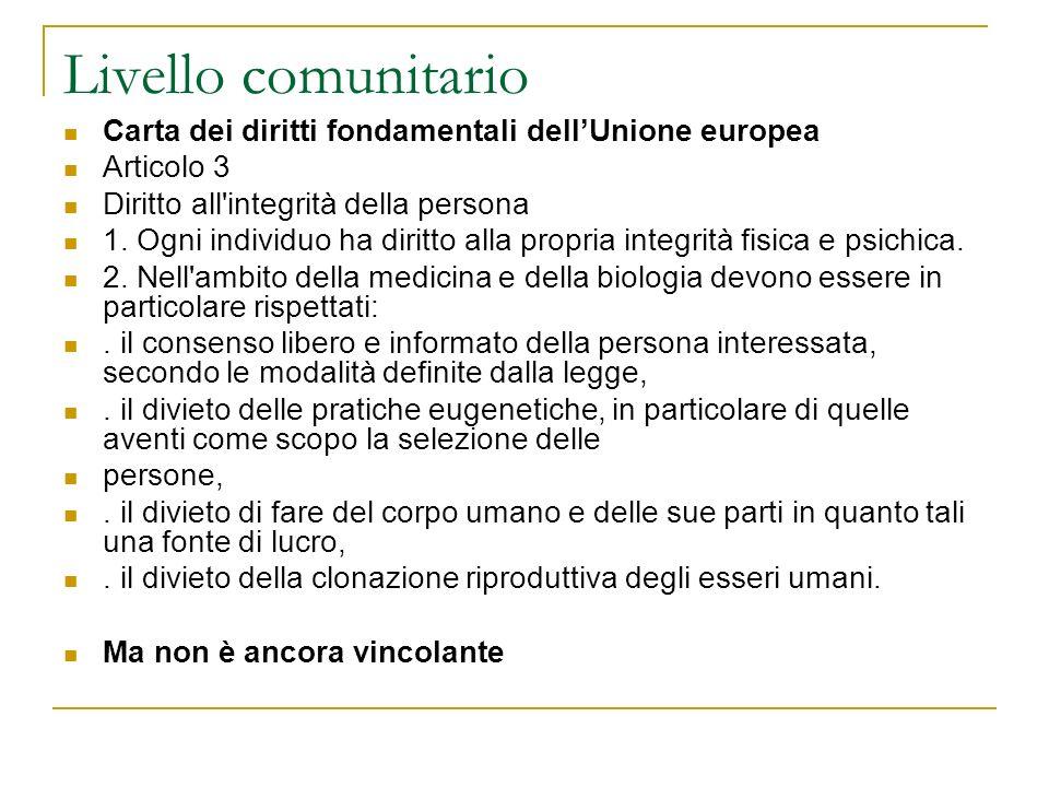 Livello comunitario Carta dei diritti fondamentali dellUnione europea Articolo 3 Diritto all'integrità della persona 1. Ogni individuo ha diritto alla