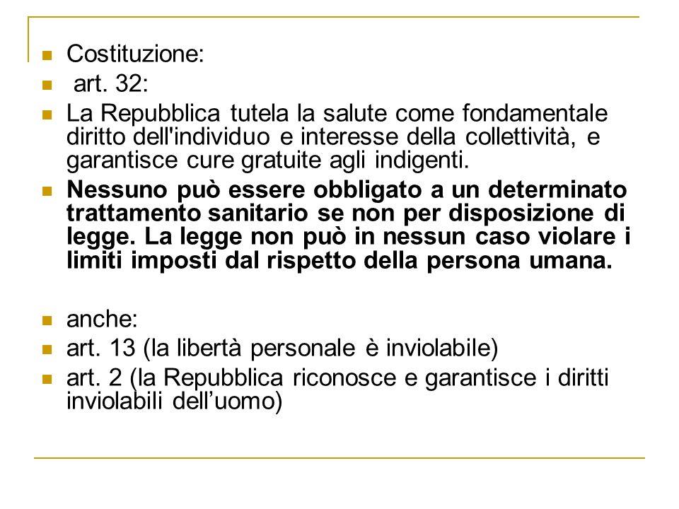 Costituzione: art. 32: La Repubblica tutela la salute come fondamentale diritto dell'individuo e interesse della collettività, e garantisce cure gratu