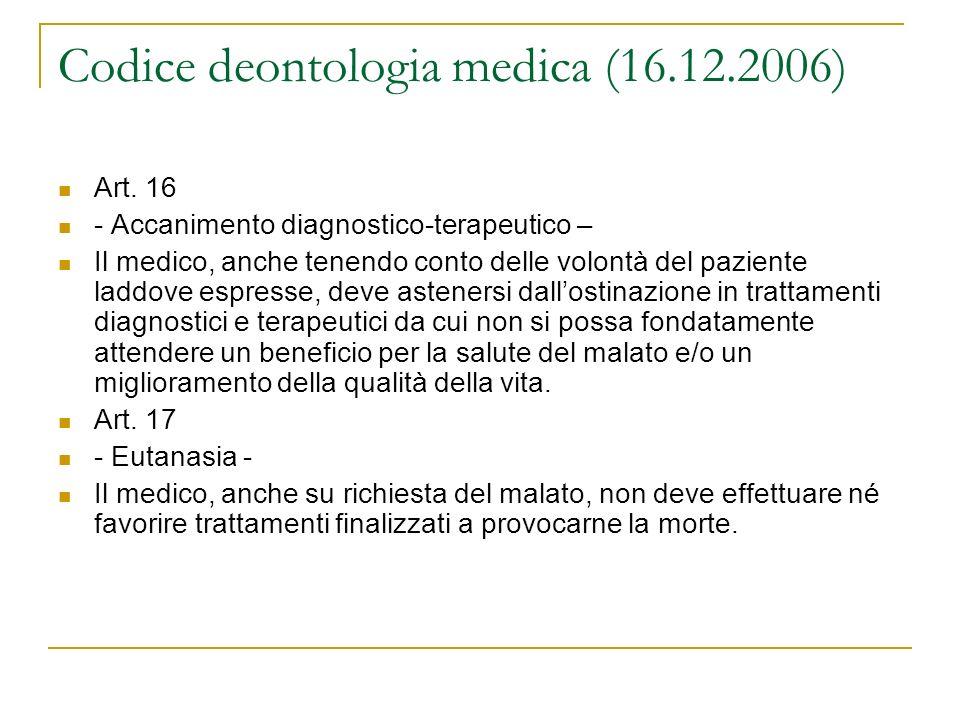 Codice deontologia medica (16.12.2006) Art. 16 - Accanimento diagnostico-terapeutico – Il medico, anche tenendo conto delle volontà del paziente laddo