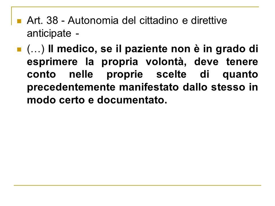 Art. 38 - Autonomia del cittadino e direttive anticipate - (…) Il medico, se il paziente non è in grado di esprimere la propria volontà, deve tenere c