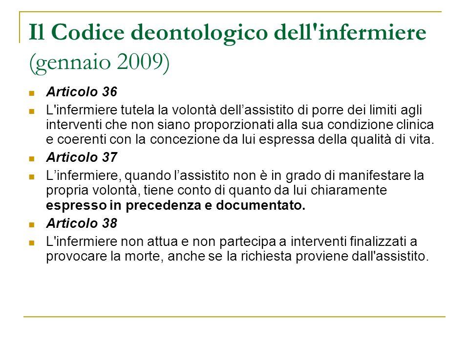 Il Codice deontologico dell'infermiere (gennaio 2009) Articolo 36 L'infermiere tutela la volontà dellassistito di porre dei limiti agli interventi che
