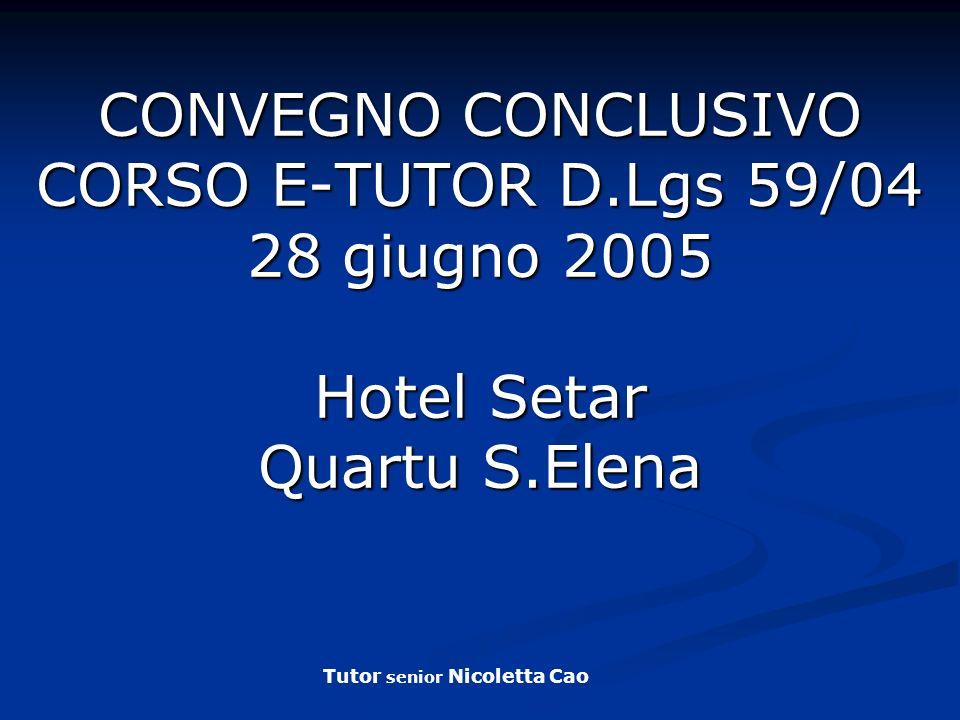 CONVEGNO CONCLUSIVO CORSO E-TUTOR D.Lgs 59/04 28 giugno 2005 Hotel Setar Quartu S.Elena Tutor senior Nicoletta Cao