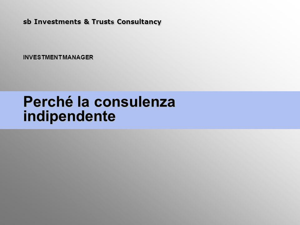 sb Investments & Trust s Consultancy INVESTMENT MANAGER Perché la consulenza indipendente