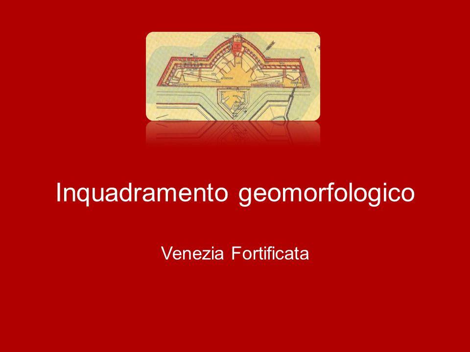Inquadramento geomorfologico Venezia Fortificata