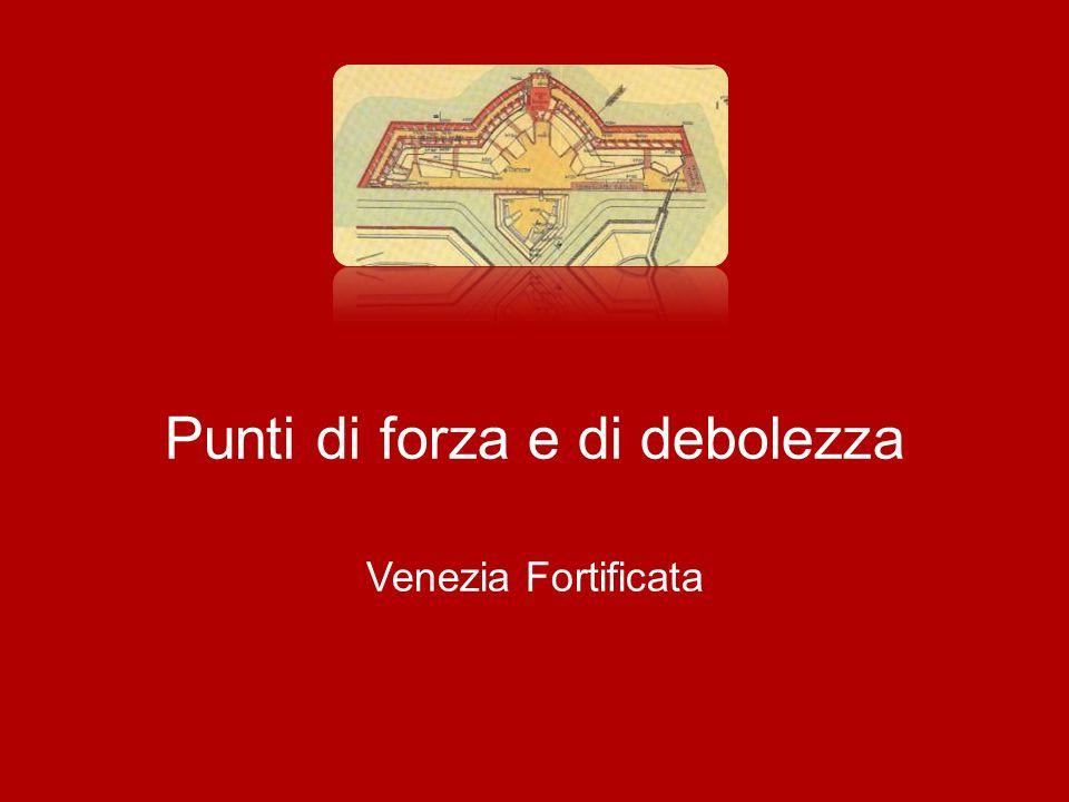 Punti di forza e di debolezza Venezia Fortificata