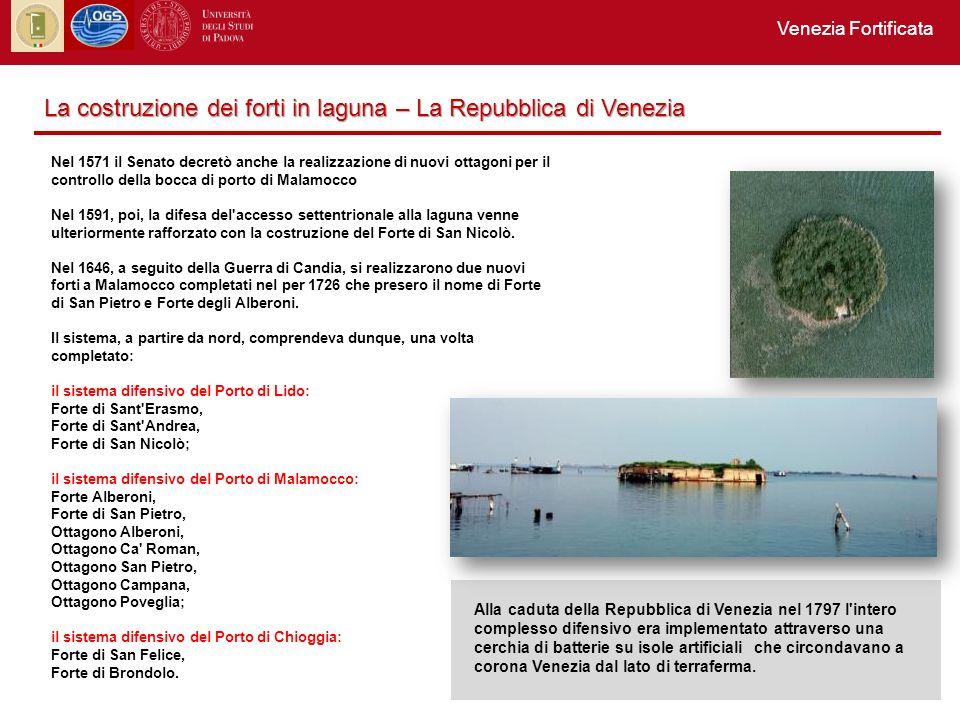 Venezia Fortificata Nel 1571 il Senato decretò anche la realizzazione di nuovi ottagoni per il controllo della bocca di porto di Malamocco Nel 1591, poi, la difesa del accesso settentrionale alla laguna venne ulteriormente rafforzato con la costruzione del Forte di San Nicolò.