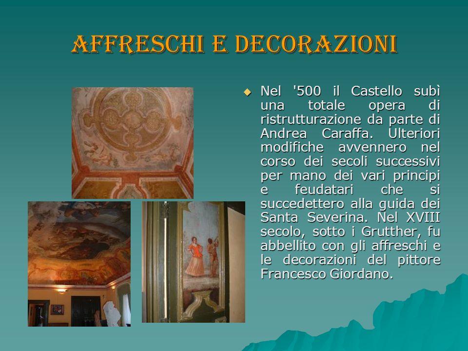 Affreschi e decorazioni Nel '500 il Castello subì una totale opera di ristrutturazione da parte di Andrea Caraffa. Ulteriori modifiche avvennero nel c