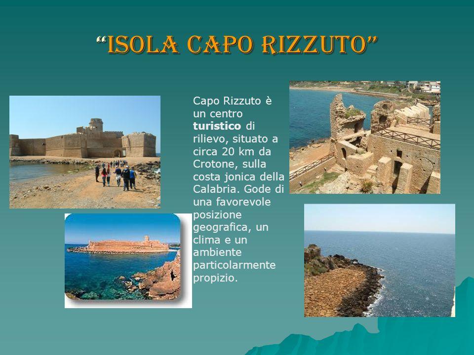 Isola Capo RizzutoIsola Capo Rizzuto Capo Rizzuto è un centro turistico di rilievo, situato a circa 20 km da Crotone, sulla costa jonica della Calabri