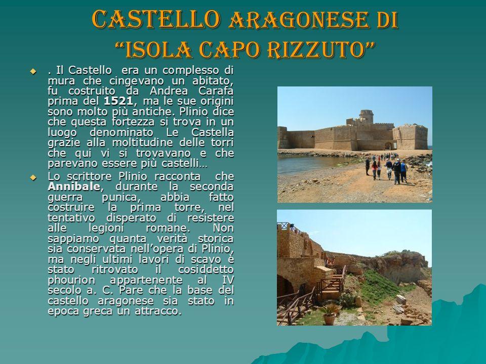 Castello aragonese di Isola Capo Rizzuto. Il Castello era un complesso di mura che cingevano un abitato, fu costruito da Andrea Carafa prima del 1521,