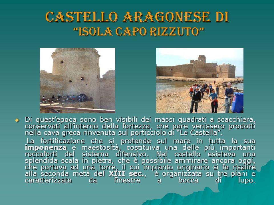 Castello aragonese di Isola Capo Rizzuto Di questepoca sono ben visibili dei massi quadrati a scacchiera, conservati allinterno della fortezza, che pa