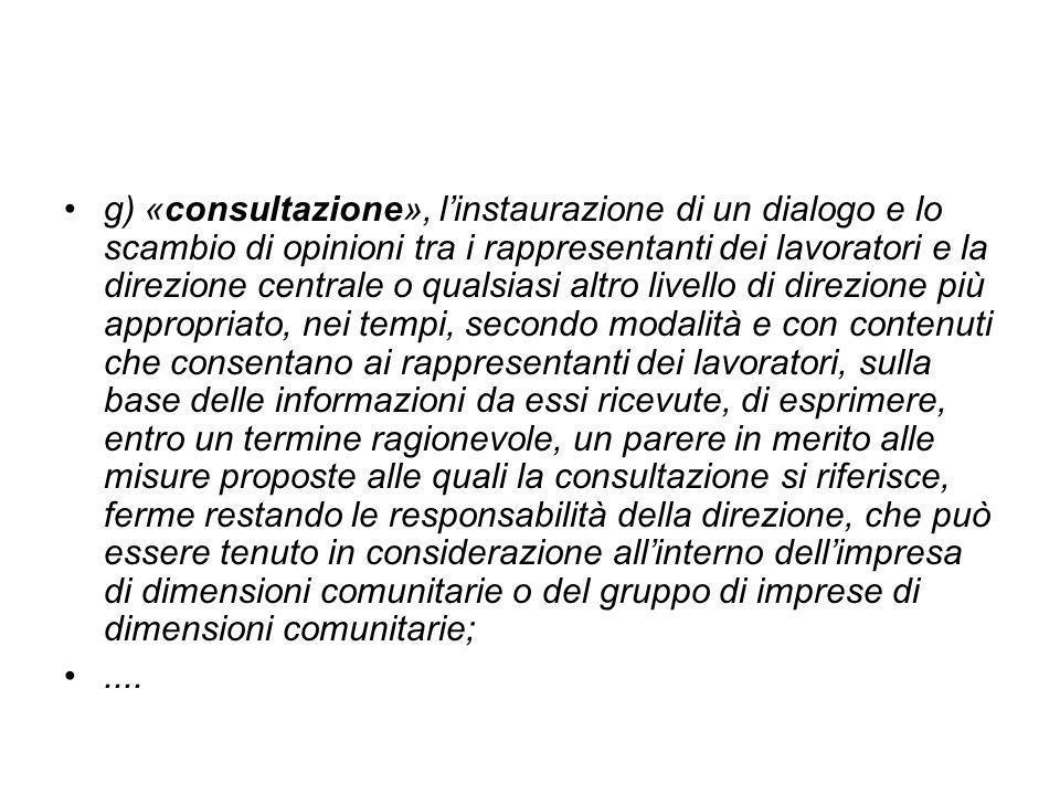 g) «consultazione», linstaurazione di un dialogo e lo scambio di opinioni tra i rappresentanti dei lavoratori e la direzione centrale o qualsiasi altr
