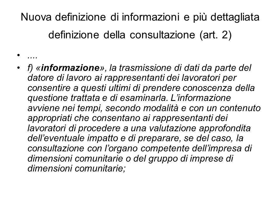 Nuova definizione di informazioni e più dettagliata definizione della consultazione (art. 2).... f) «informazione», la trasmissione di dati da parte d