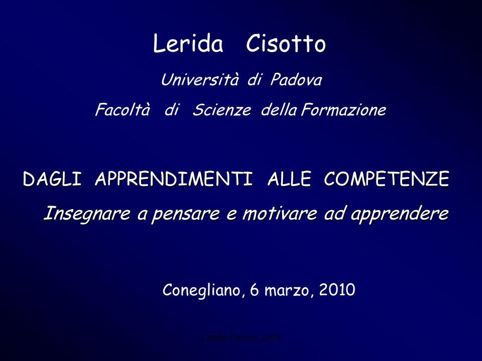 Lerida Cisotto, 2008 IL POTENZIALE DAPPRENDIMENTO STILE DI INSEGNAMENTO RIVOLTO AL POTENZIALE D APPRENDIMENTO UNICO BUON INVESTIMENTO Coraggio e fiducia di poter imparare IL POTENZIALE DAPPRENDIMENTO E POTENZIALE DI CAMBIAMENTO LETICA DEL PROCESSO DI CONOSCENZA