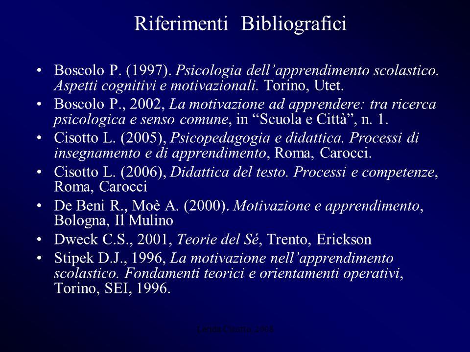 Lerida Cisotto, 2008 Riferimenti Bibliografici Boscolo P. (1997). Psicologia dellapprendimento scolastico. Aspetti cognitivi e motivazionali. Torino,