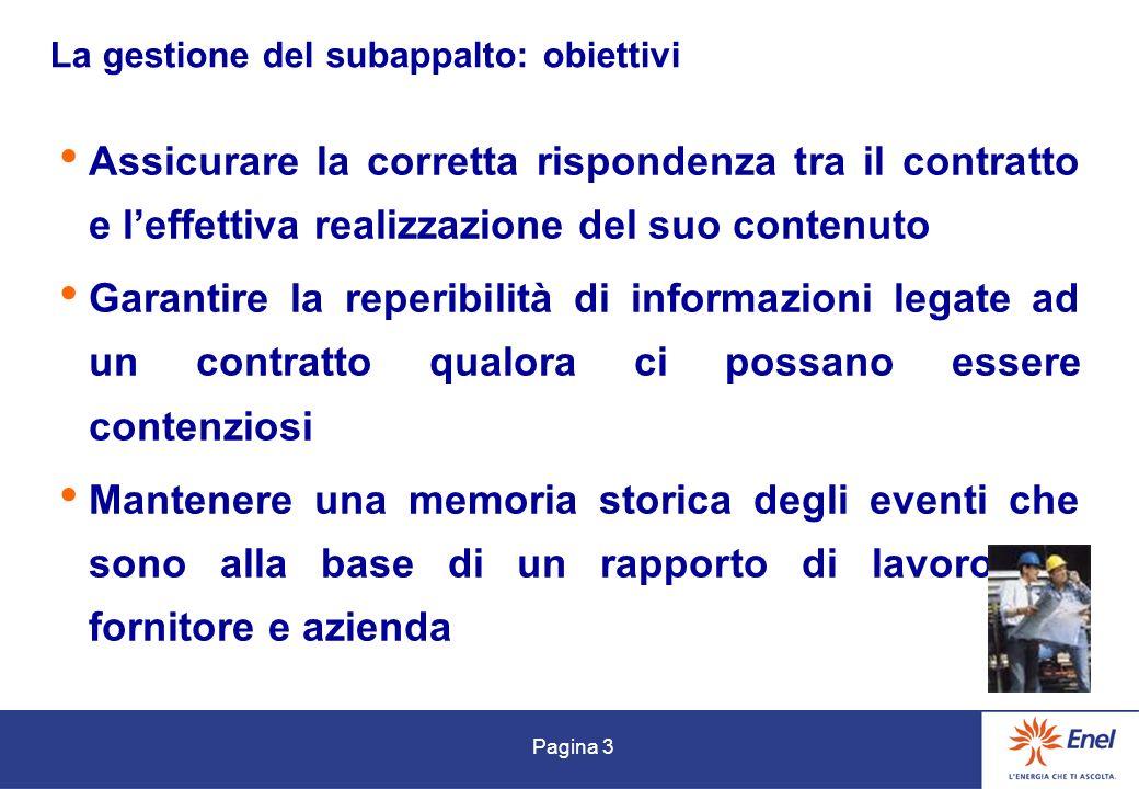 Pagina 3 La gestione del subappalto: obiettivi Assicurare la corretta rispondenza tra il contratto e leffettiva realizzazione del suo contenuto Garant