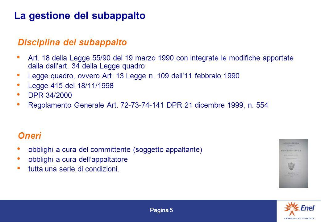 Pagina 5 La gestione del subappalto Art. 18 della Legge 55/90 del 19 marzo 1990 con integrate le modifiche apportate dalla dallart. 34 della Legge qua