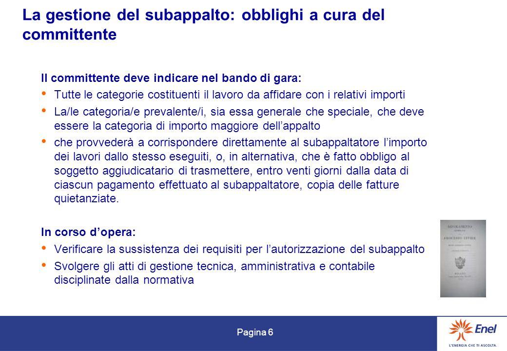 Pagina 6 La gestione del subappalto: obblighi a cura del committente Il committente deve indicare nel bando di gara: Tutte le categorie costituenti il