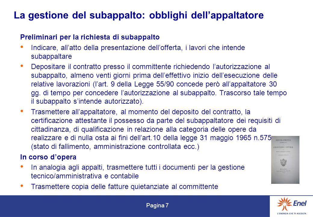 Pagina 7 La gestione del subappalto: obblighi dellappaltatore Preliminari per la richiesta di subappalto Indicare, allatto della presentazione delloff