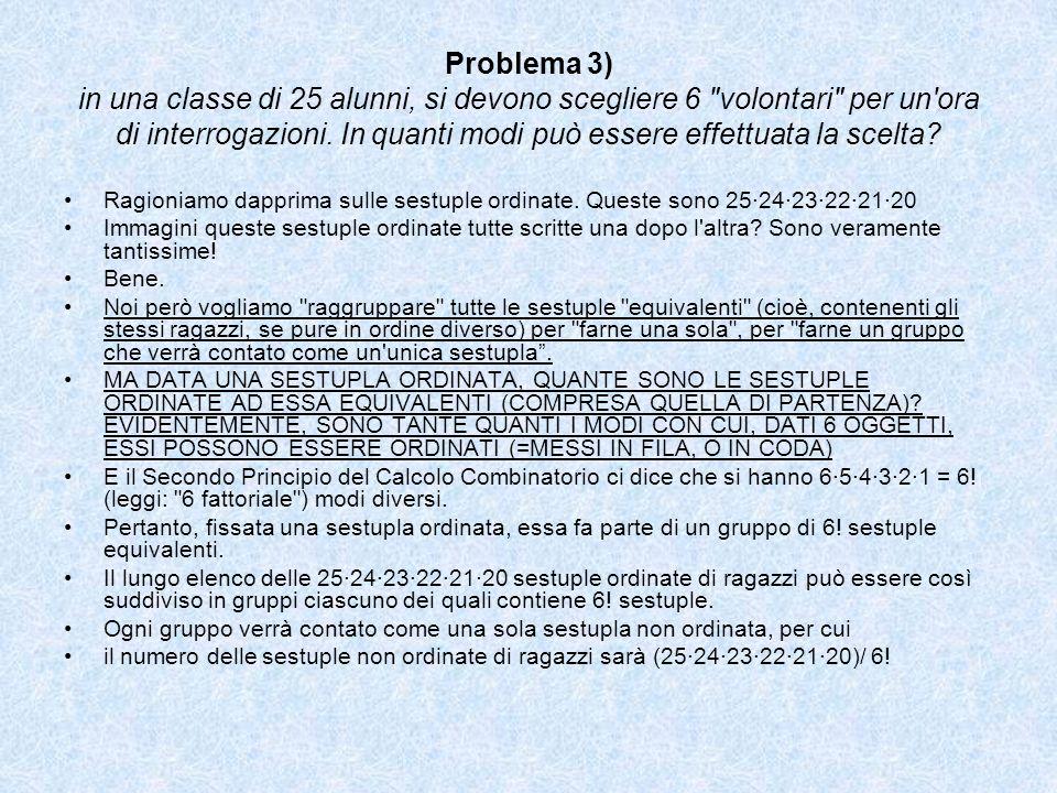 Problema 3) in una classe di 25 alunni, si devono scegliere 6