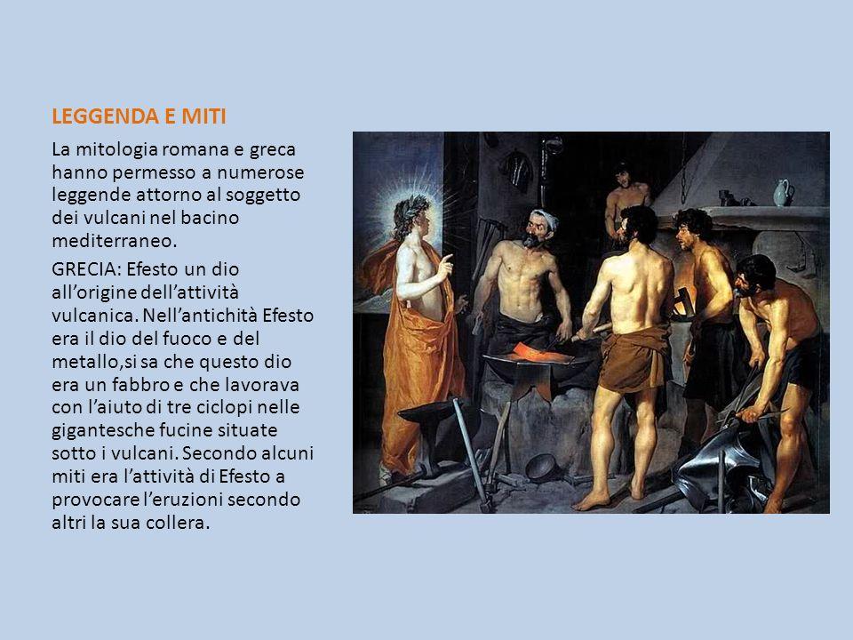 LEGGENDA E MITI La mitologia romana e greca hanno permesso a numerose leggende attorno al soggetto dei vulcani nel bacino mediterraneo. GRECIA: Efesto