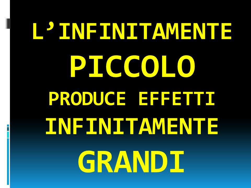 LINFINITAMENTE PICCOLO PRODUCE EFFETTI INFINITAMENTE GRANDI