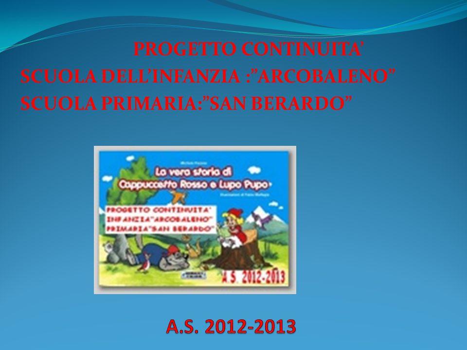 PROGETTO CONTINUITA SCUOLA DELLINFANZIA :ARCOBALENO SCUOLA PRIMARIA:SAN BERARDO