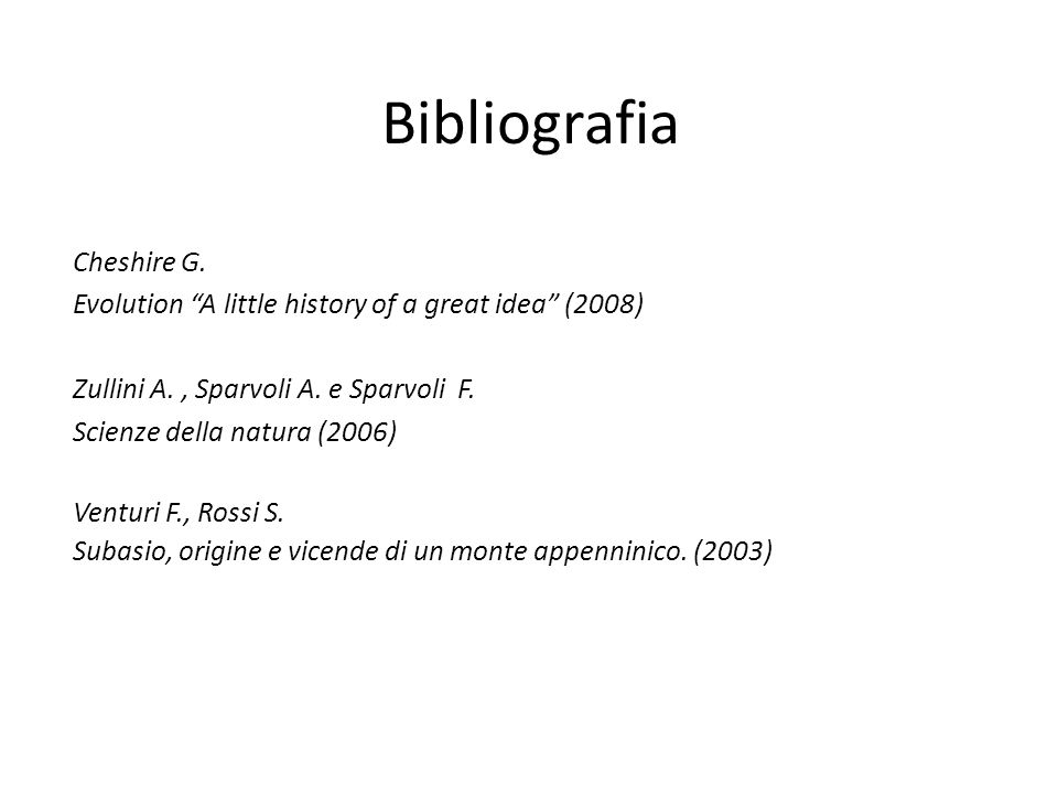 Bibliografia Cheshire G.Evolution A little history of a great idea (2008) Zullini A., Sparvoli A.