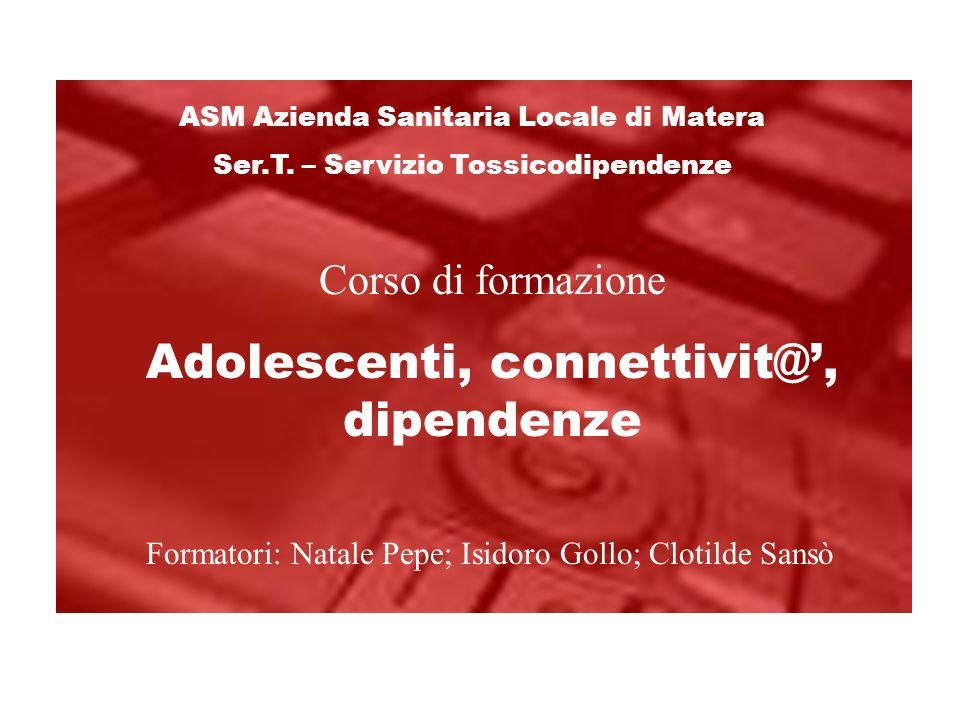 Corso di formazione Adolescenti, connettivit@, dipendenze ASM Azienda Sanitaria Locale di Matera Ser.T.