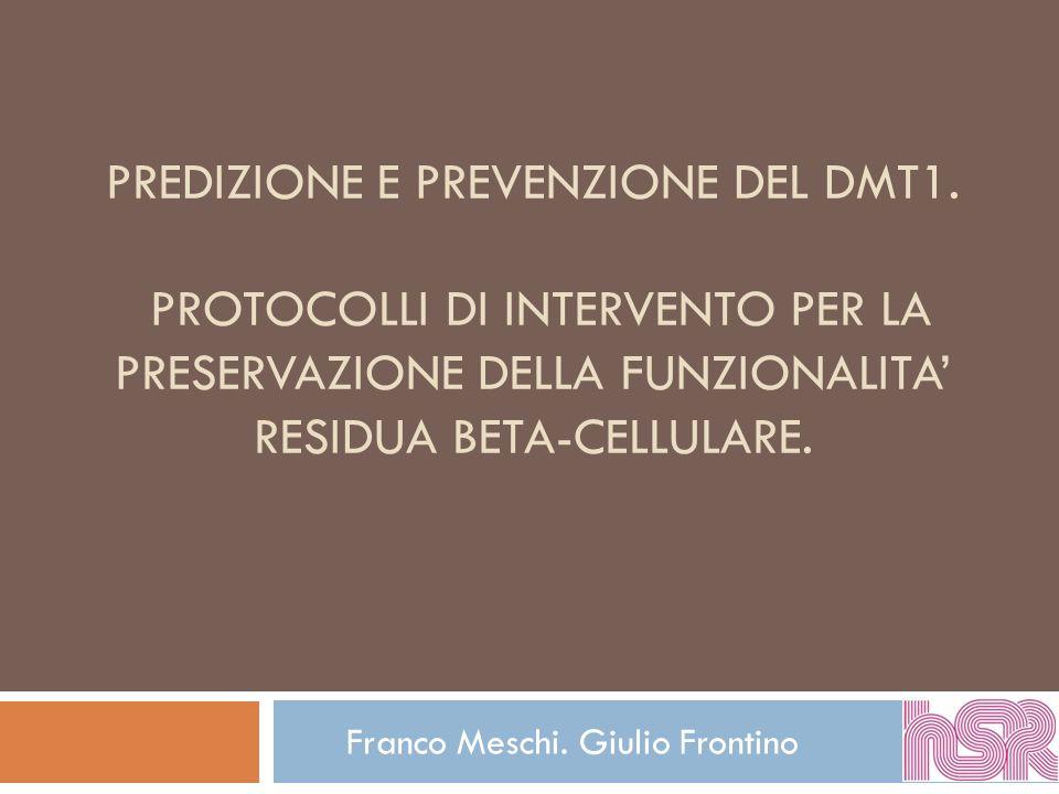 PREDIZIONE E PREVENZIONE DEL DMT1. PROTOCOLLI DI INTERVENTO PER LA PRESERVAZIONE DELLA FUNZIONALITA RESIDUA BETA-CELLULARE. Franco Meschi. Giulio Fron
