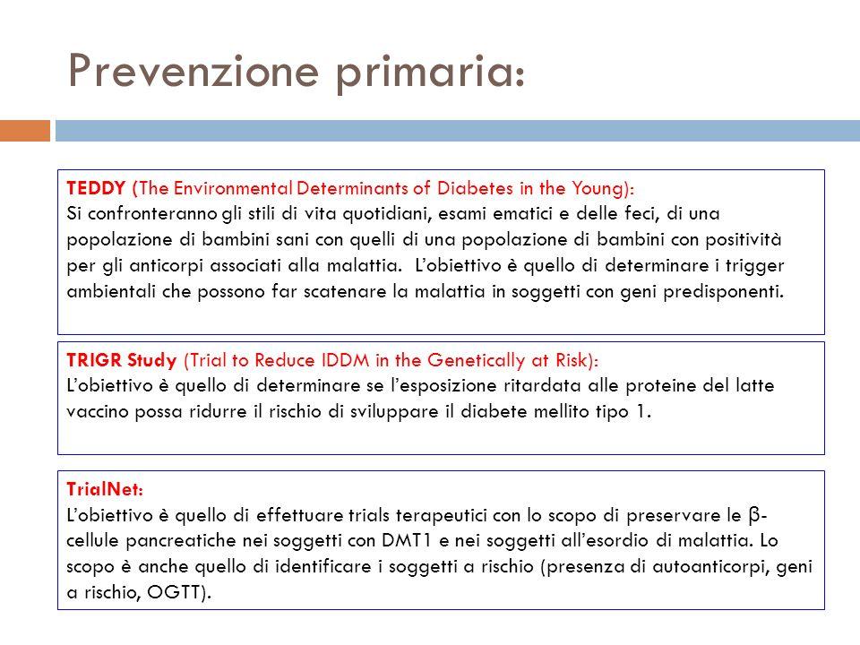 Prevenzione primaria: TEDDY (The Environmental Determinants of Diabetes in the Young): Si confronteranno gli stili di vita quotidiani, esami ematici e