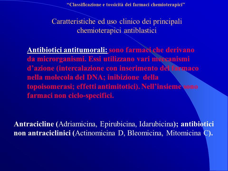 Classificazione e tossicità dei farmaci chemioterapici Caratteristiche ed uso clinico dei principali chemioterapici antiblastici Antibiotici antitumorali: sono farmaci che derivano da microrganismi.