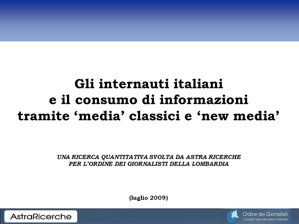 Gli internauti italiani e il consumo di informazioni tramite media classici e new media UNA RICERCA QUANTITATIVA SVOLTA DA ASTRA RICERCHE PER LORDINE DEI GIORNALISTI DELLA LOMBARDIA (luglio 2009)