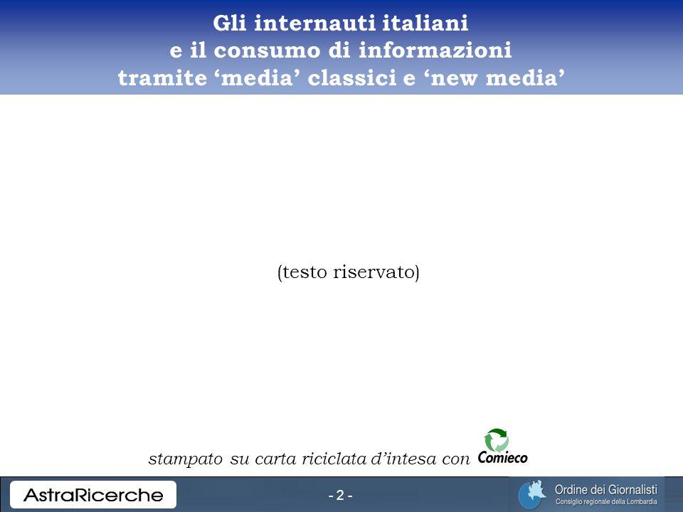 - 2 - Gli internauti italiani e il consumo di informazioni tramite media classici e new media (testo riservato) stampato su carta riciclata dintesa con