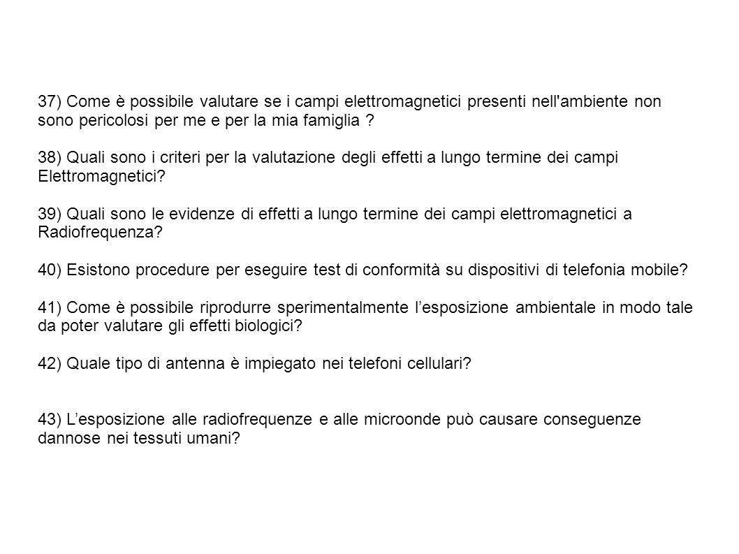 37) Come è possibile valutare se i campi elettromagnetici presenti nell ambiente non sono pericolosi per me e per la mia famiglia .