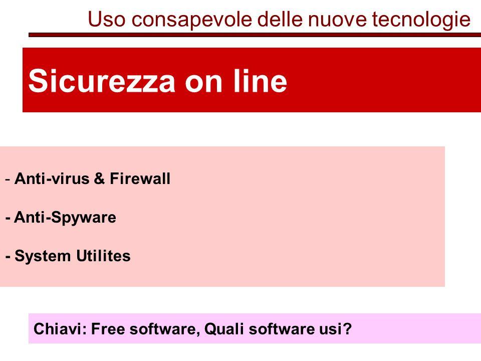 Uso consapevole delle nuove tecnologie Sicurezza on line - Anti-virus & Firewall - Anti-Spyware - System Utilites Chiavi: Free software, Quali software usi